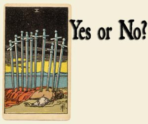 10 of Swords – Yes or No?
