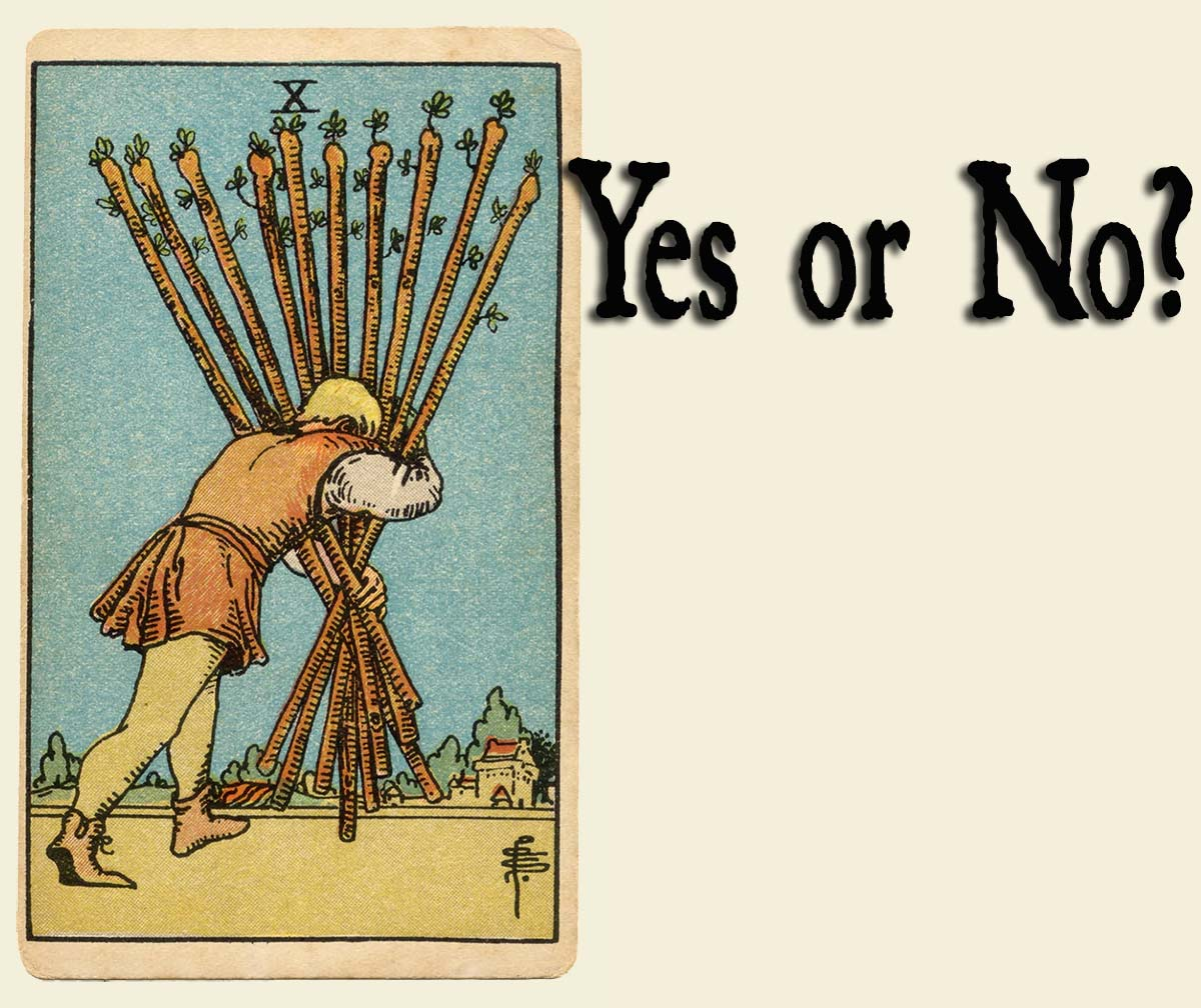 10 of Wands – Yes or No?