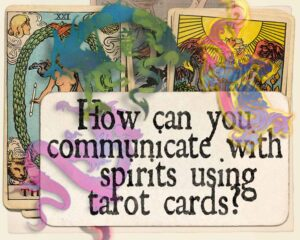 How can you communicate with spirits using tarot cards?
