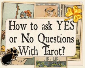 How to ask yes or no questions with tarot cards