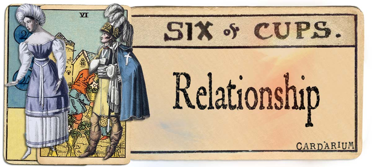 6 of cups meaning for relationship