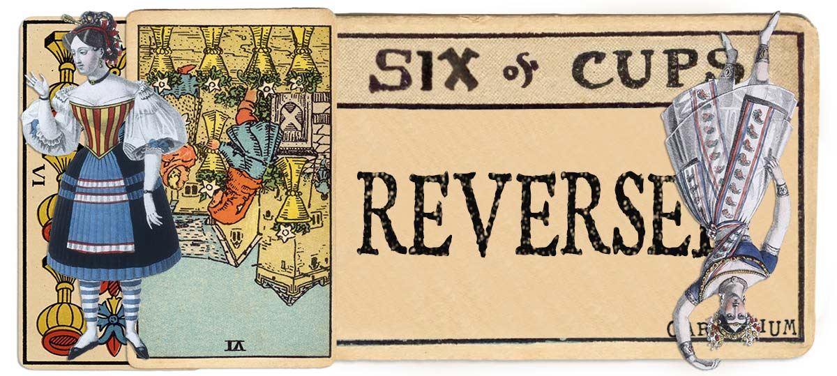 6 of cups reversed main meaning