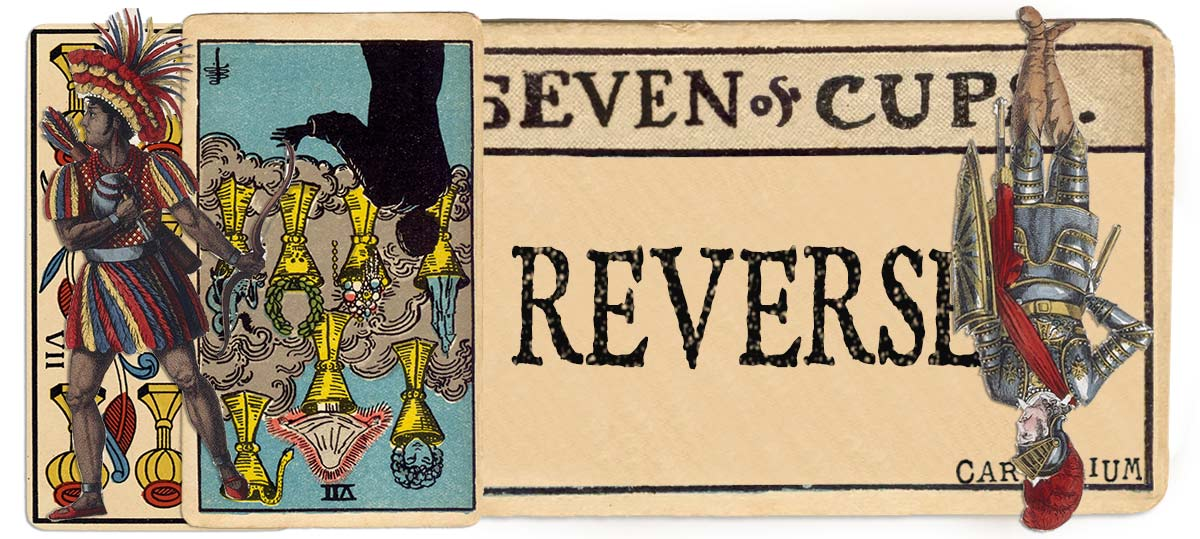 7 of cups reversed main meaning