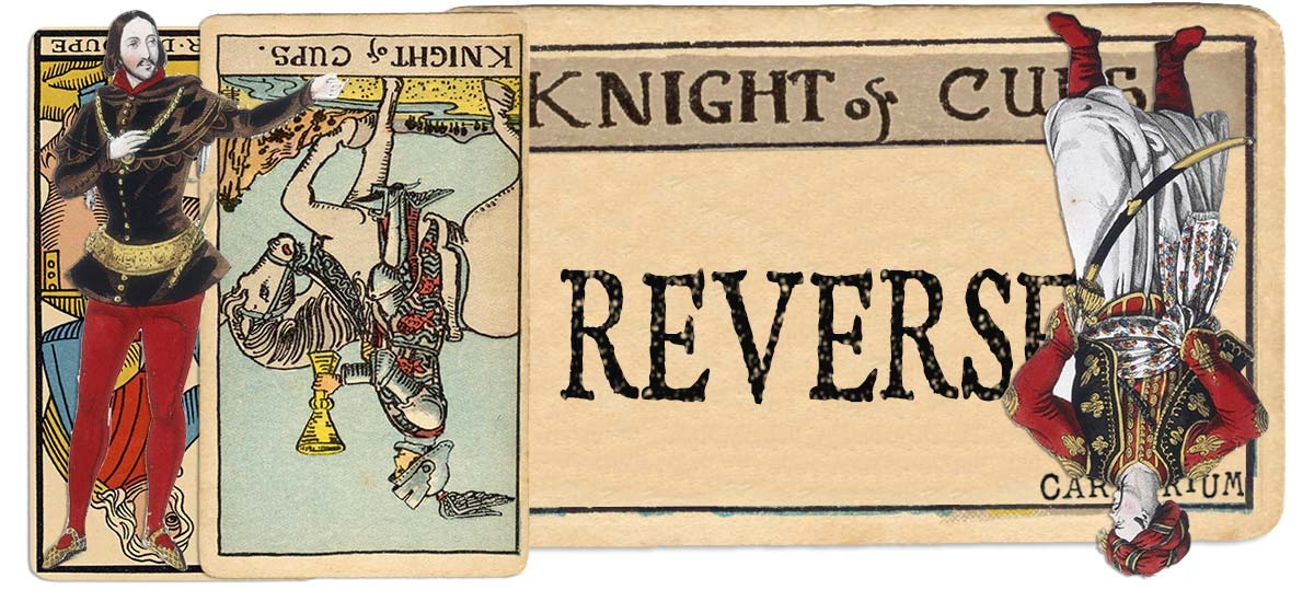 Knight of cups reversed main meaning