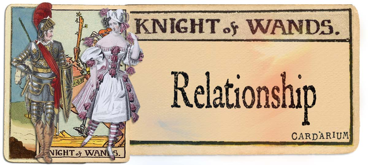 Knight of wands meaning for relationship